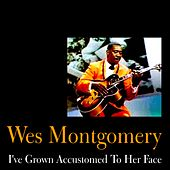 I've Grown Accustomed to Her Face by Wes Montgomery