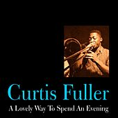 A Lovely Way to Spend an Evening by Curtis Fuller