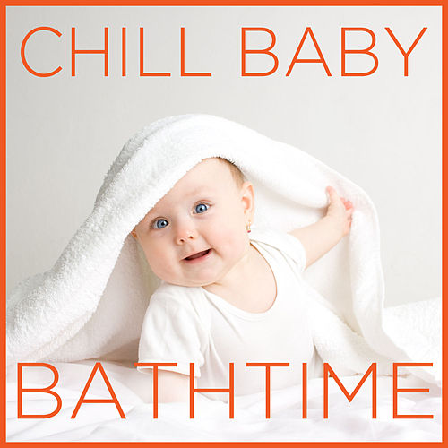 Chill Baby Bathtime: Relaxing Music for Baby's Soothing Bath by Chill Babies