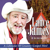 It Is No Secret (A Lifetime of Country Gospel Hits) by Lance James