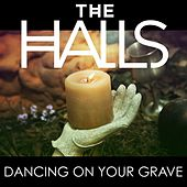 Dancing On Your Grave by Halls