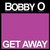 Get Away by Bobby O