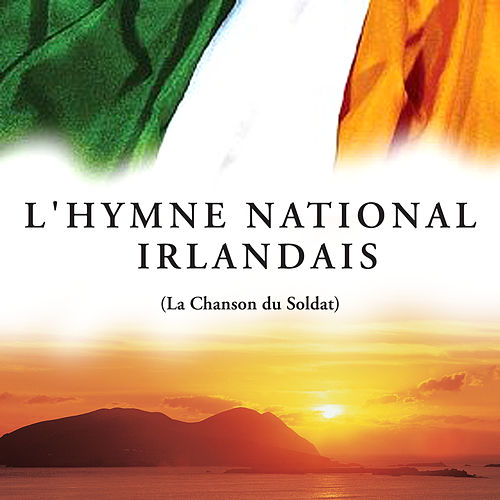 L'hymne National Irlandais (La Chanson du Soldat) by The Irish Ramblers