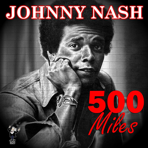 500 Miles by Johnny Nash
