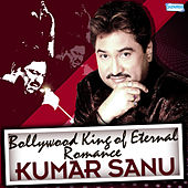 Bollywood King of Eternal Romance – Kumar Sanu by Various Artists