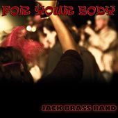 For Your Body by Jack Brass Band