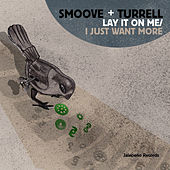 Lay It On Me / I Just Want More by Smoove & Turrell