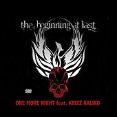 One More Night (feat. Krizz Kaliko) by The Beginning At Last