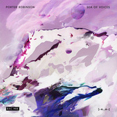 Sea Of Voices von Porter Robinson