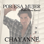 Por Esa Mujer (Pablo Flores Remix) by Chayanne