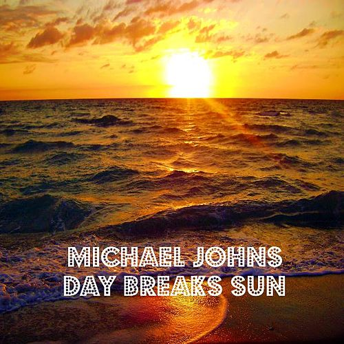 Day Breaks Sun by Michael Johns