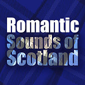 Romantic Sounds of Scotland by Various Artists