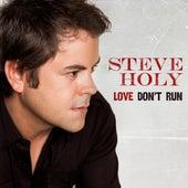 Love Don't Run by Steve Holy