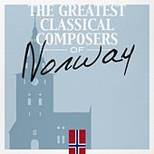The Greatest Classical Composers of Norway by Various Artists