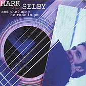 Mark Otis Selby...And the Horse He Rode In On by Mark Selby