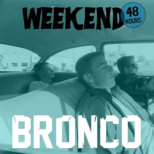 Weekend by Bronco