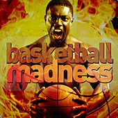 Basketball Madness: March Toward Victory with College Fight Songs and Marching Band Hits by Various Artists