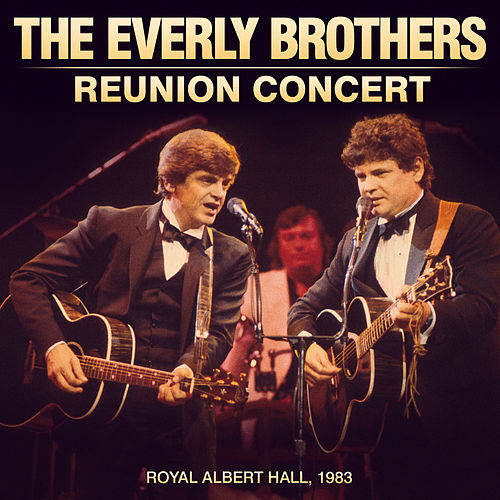The Everly Brother Reunion Concert (Live at the Royal Albert Hall 1983) by The Everly Brothers