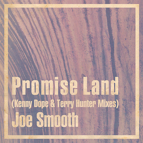 Promise Land (Kenny Dope & Terry Hunter Mixes) by Joe Smooth