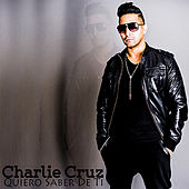 Quiero Saber de Ti - Single by Charlie Cruz