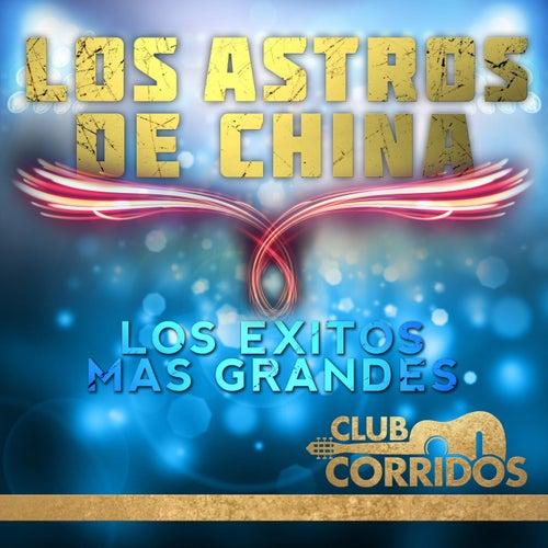 Los Astros de China: Los Exitos Mas Grandes Presentado por Club Corridos by Los Astros de China