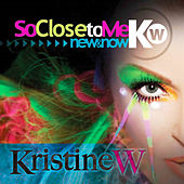 So Close to Me: New & Now Part 3 Remixes by Kristine W.
