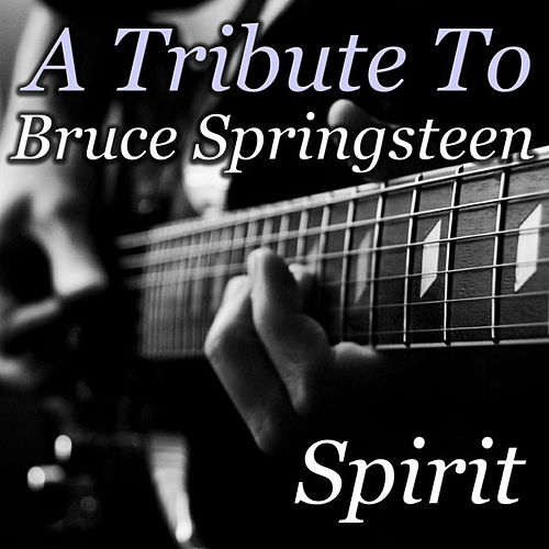 A Tribute To Bruce Springsteen by Spirit