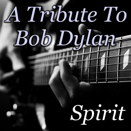A Tribute To Bob Dylan by Spirit