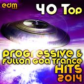 40 Top Progressive & Fullon Goa Trance Hits 2014 - Best of Hard Dance Acid Techno Power Trance by Various Artists
