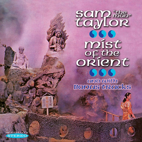 Mist of the Orient and with Bonus Tracks by Sam 'The Man' Taylor