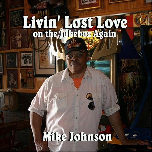 Livin' Lost Love On the Jukebox Again by Mike Johnson