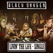 Livin' the Life by Black Oxygen
