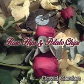 Rose Hips and Potato Chips by David Gordon