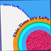 (How Do You Know) This Time It's Love by Burt Conrad
