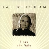 I Saw The Light by Hal Ketchum
