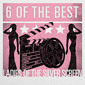 6 of the Best - Ladies of the Silver Screen by Various Artists