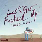 Let's Get F*cked Up by MAKJ