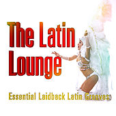 Latin Lounge - Essential Laidback Grooves by Various Artists
