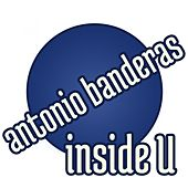 Inside U - Single by Antonio Banderas
