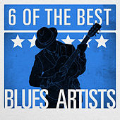 6 of the Best - Blues Artists by Various Artists