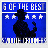 6 of the Best - Smooth Crooners by Various Artists
