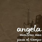 Mientras Mas Pasa El Tiempo by Angela