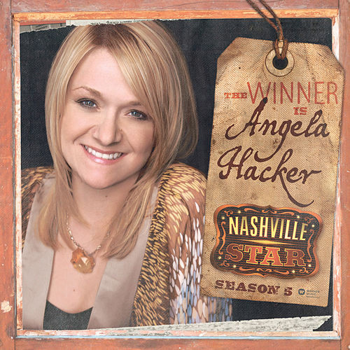 Nashville Star Season 5: The Winner Is by Angela Hacker