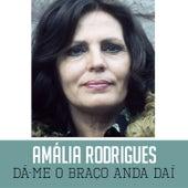 Dá-Me o Braço Anda Daí von Amalia Rodrigues