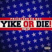 Yike Or Die - EP by Priceless Da ROC
