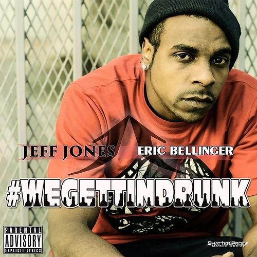 We Gettin Drunk (feat. Eric Bellinger) - Single by Jeff Jones