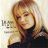 How Do I Live (Dance Mixes) by LeAnn Rimes