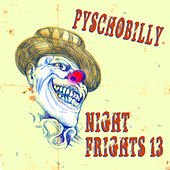 Psychobilly: Night Frights, Vol. 13 by Various Artists