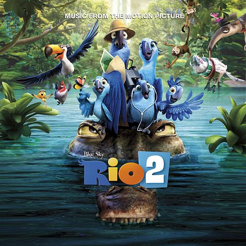 Rio 2 Music From The Motion Picture by Various Artists
