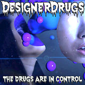 The Drugs Are in Control by The Designer Drugs